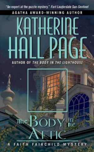 The Body In The Attic: A Faith Fairchild Mystery by Katherine Hall Page