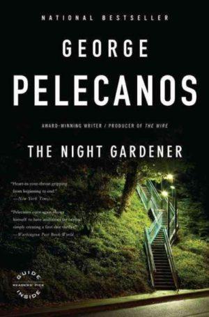 The Night Gardener: A Novel by George Pelecanos