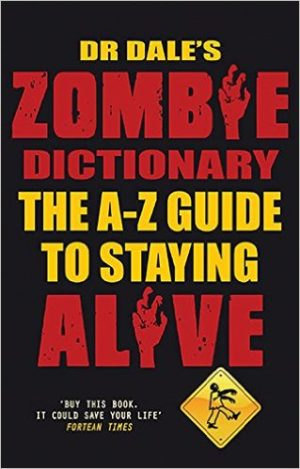Dr. Dale's Zombie Dictionary The A-Z Guide to Staying Alive by Dr. Dale Seslick