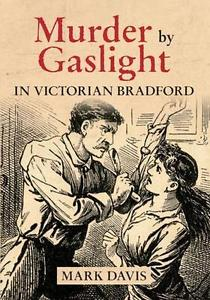 Murder by Gaslight in Victorian Bradford  paperback Mark Davis