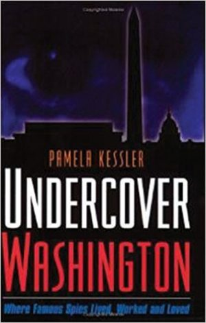 Undercover Washington Where Famous Spies Lived, Worked and Loved (PB) by Pamela Kessler