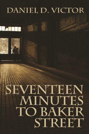 Seventeen Minutes to Baker Street by Daniel D. Victor
