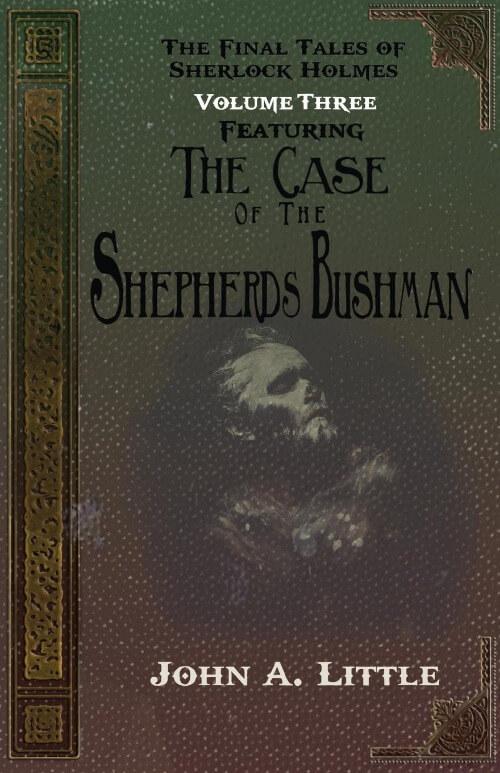 The Final Tales Of Sherlock Holmes - Volume Three - The Shepherds Bushman by John A. Little