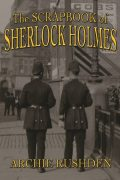 The Scrapbook of Sherlock Holmes by Archie Rushden