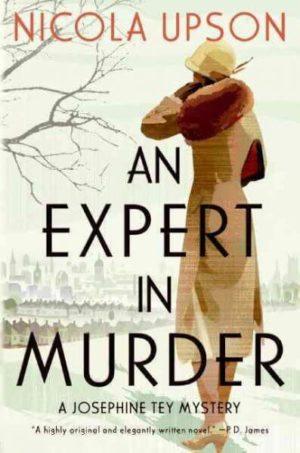 An Expert in Murder- A Josephine Tey Mystery by Nicola Upson