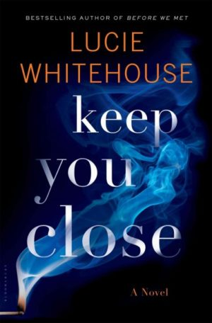Keep You Close by Lucie Whitehouse