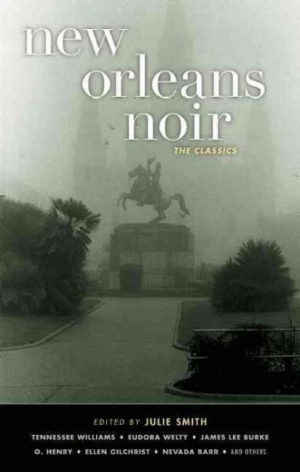 New Orleans Noir- The Classics edited by Julie Smith