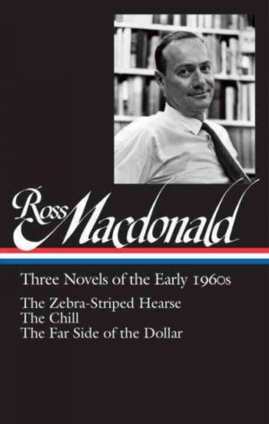 Ross Macdonald- Three Novels of the Early 1960s- The Zebra-Striped Hearse : The Chill : The Far Side of the Dollar