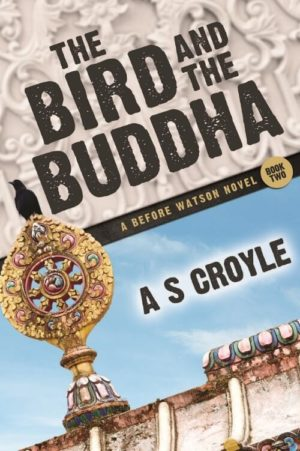 The Bird and The Buddha - A Before Watson Novel - by A.S. Croyle