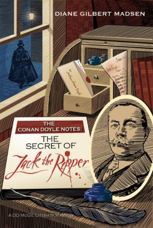 The Conan Doyle Notes- The Secret of Jack The Ripper by Diane Gilbert Madsen