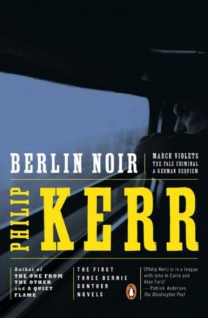 Berlin Noir- March Violets/the Pale Criminal/a German Requiem/3 Novels in 1 by Philip Kerr