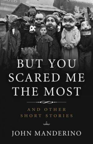 But You Scared Me the Most and Other Short Stories by John Manderino