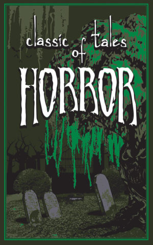 Classic Tales of Horror Editor- Editors of Canterbury Classics; Introduction by- Ernest Hilbert