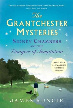 Grantchester: Sidney Chambers and The Dangers of Temptation by James Runcie