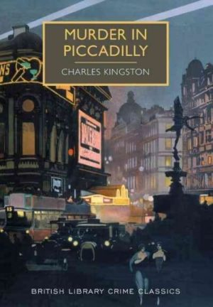 Murder in Piccadilly: A British Library Crime Classic British Library Crime Classics By Charles Kingston