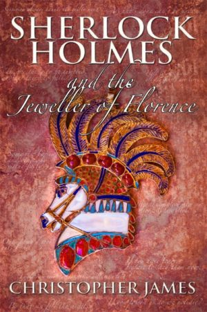 Sherlock Holmes and The Jeweller of Florence by Christopher James