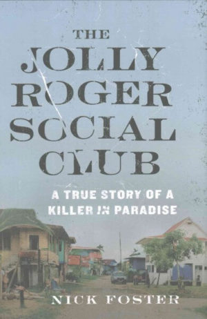 The Jolly Roger Social Club- A True Story of a Killer in Paradise by Nick Foster