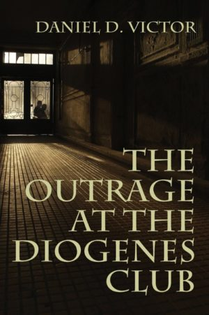 The Outrage at the Diogenes Club (Sherlock Holmes and the American Literati Book 4) by Daniel D. Victor