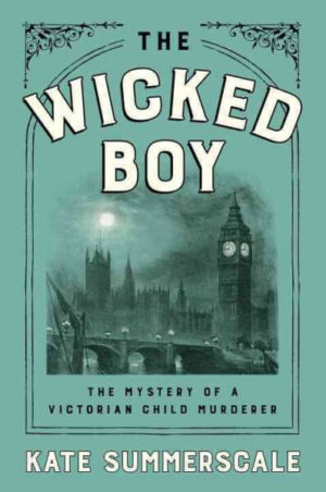 The Wicked Boy- The Mystery of a Victorian Child Murderer by Kate Summerscale