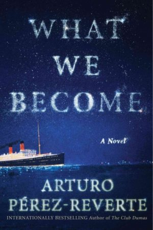 What We Become by Perez-Reverte, Arturo/ Caistor, Nick/ Garcia, Lorenza