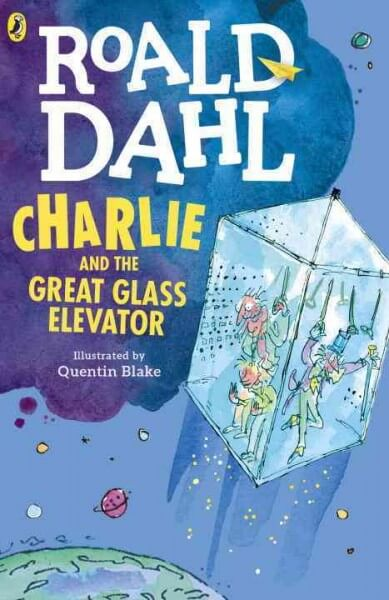 Charlie and the Great Glass Elevator: The Further Adventures of Charlie Bucket and Willy Wonka, Chocolate-maker Extraordinary by Roald Dahl (illustrated by Quentin Blake)
