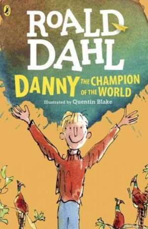 Danny the Champion of the World by Roald Dahl (illustrated by Quentin Blake)