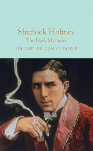Sherlock Holmes- The Dark Mysteries (Macmillan Collector's Library)