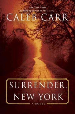 Surrender, New York- A Novel by Caleb Carr