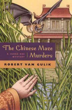 The Chinese Maze Murders- A Chinese Detective Story Suggested by Tree Original Ancient Chinese Plots by Robert van Gulik