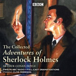 The Collected Adventures of Sherlock Holmes: Twelve BBC Radio 4 Full-Cast Dramatisations Audio CD