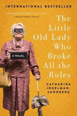 The Little Old Lady Who Broke All the Rules by Catharina Ingelman-Sundberg Translated by Rod Bradbury