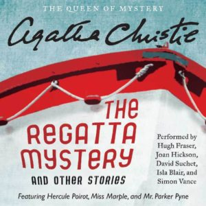 The Regatta Mystery, and Other Stories: Featuring Hercule Poirot, Miss Marple, and Mr. Parker Pyne Audio CD