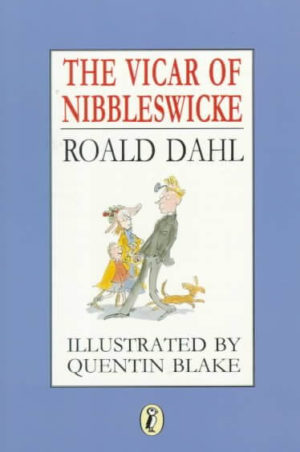 The Vicar of Nibbleswicke by Roald Dahl/illustrated by Quentin Blake (Hardcover)