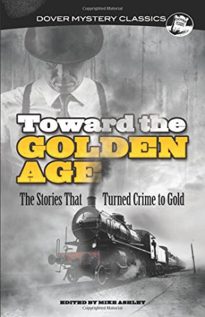 Toward the Golden Age: The Stories That Turned Crime to Gold (Dover Mystery Classics)