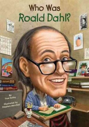 Who Was Roald Dahl? by Kelley, True/ Marchesi, Stephen
