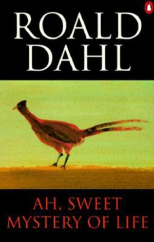 Ah, Sweet Mystery of Life: The Country Stories of Roald Dahl by Roald Dahl