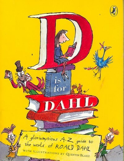 D Is for Dahl- A Gloriumptious A-Z Guide to the World of Roald Dahl by Wendy Cooling/illustrated by Quentin Blake