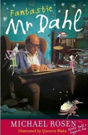 Fantastic Mr. Dahl by Rosen, Michael/ Blake, Quentin