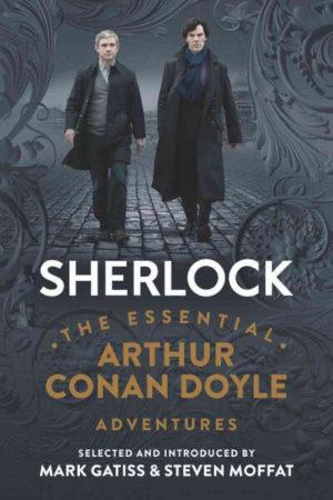 Sherlock- The Essential Arthur Conan Doyle Adventures by Doyle, Arthur Conan, Sir/ Gatiss, Mark/ Moffat, Steven