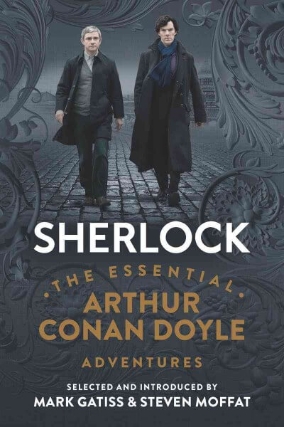 Sherlock- The Essential Arthur Conan Doyle Adventures by Doyle, Arthur Conan, Sir/ Gatiss, Mark/ Moffat, Steven