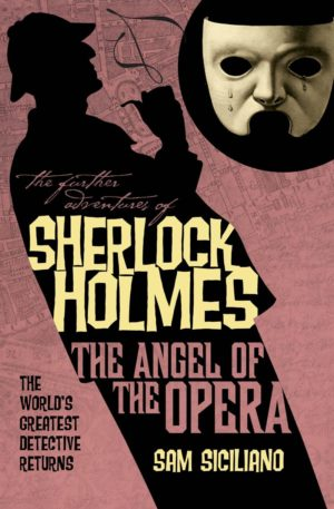 The Further Adventures of Sherlock Holmes - The Angel of the Opera Sam Siciliano