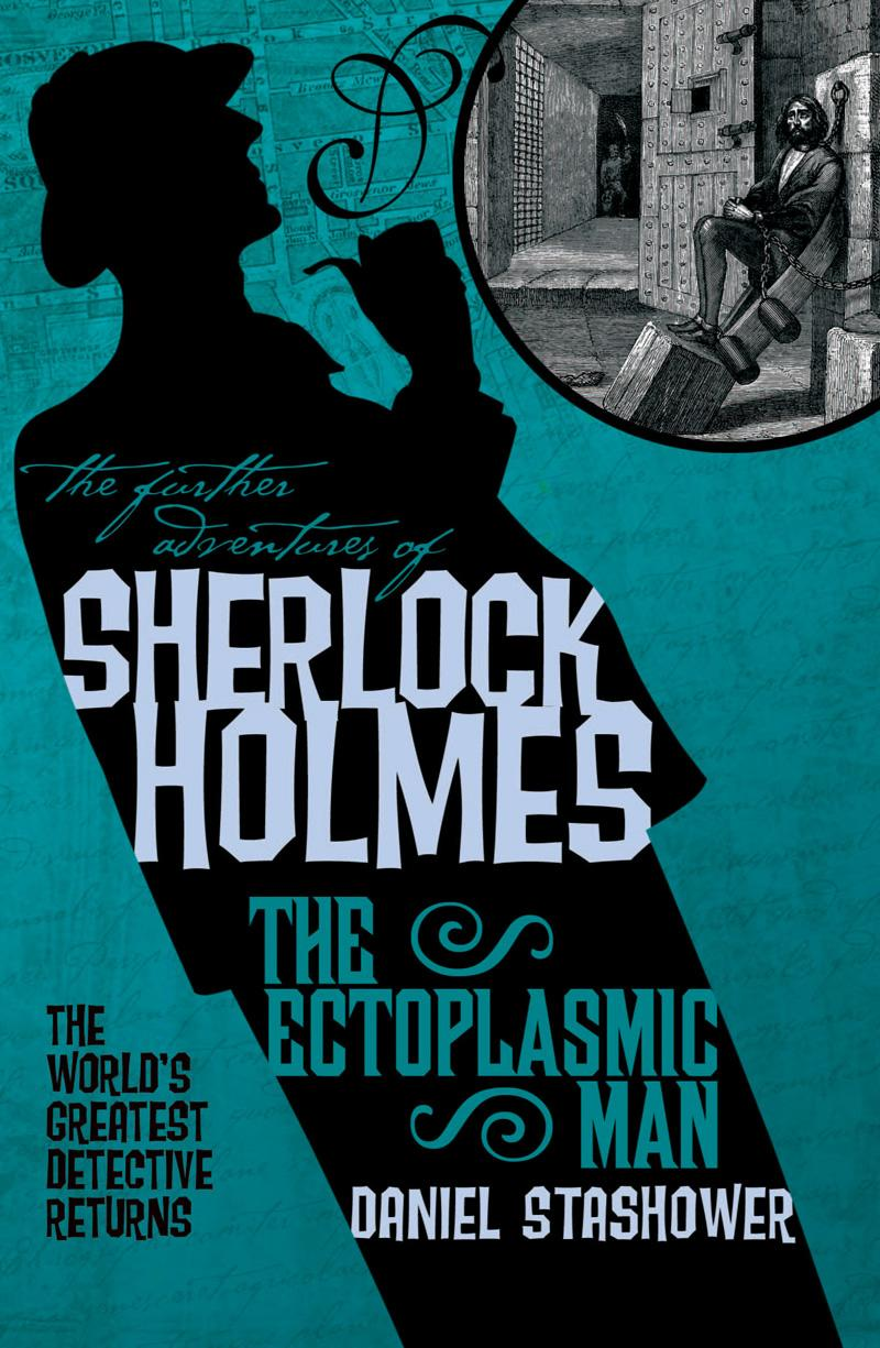 The Further Adventures of Sherlock Holmes - The Ectoplasmic Man by Daniel Stashower