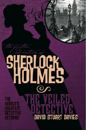 The Further Adventures of Sherlock Holmes - The Veiled Detective by David Stuart Davies