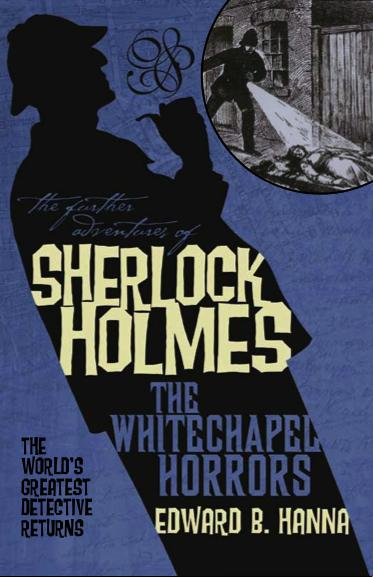 The Further Adventures of Sherlock Holmes - The Whitechapel Horrors Edward B. Hanna