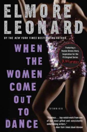 When the Women Come Out to Dance- Stories by Elmore Leonard