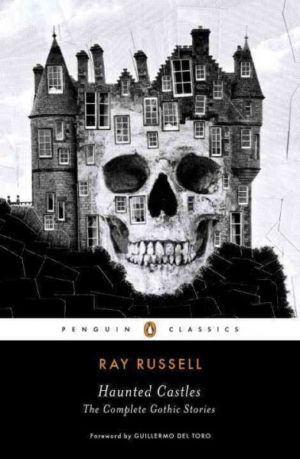 Haunted Castles- The Complete Gothic Stories Russell, Ray/ Toro, Guillermo del