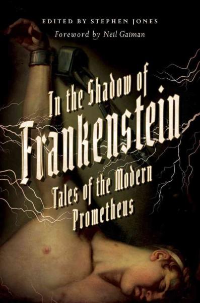 In the Shadow of Frankenstein- Tales of the Modern Prometheus by Jones, Stephen/ Gaiman, Neil
