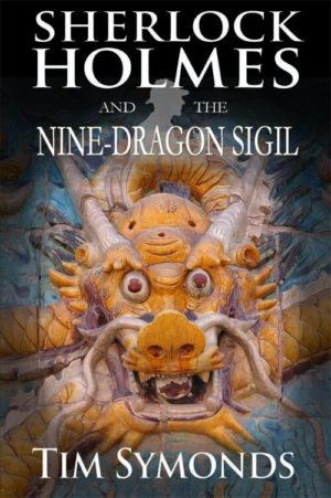 Sherlock Holmes and The Nine-Dragon Sigil by Tim Symonds