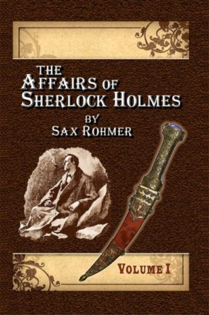 the-affairs-of-sherlock-holmes-by-sax-rohmer-volume-1