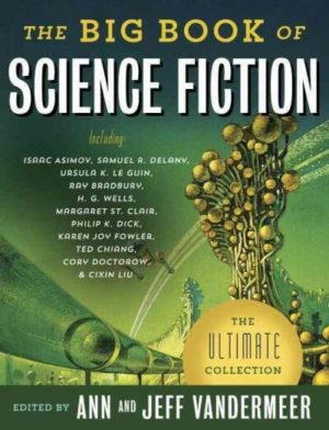 The Big Book of Science Fiction: The Ultimate Collection edited by Vandermeer, Ann/ Vandermeer, Jeff